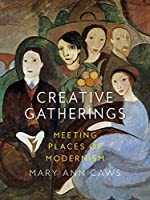 Creative Gatherings: Meeting Places of Modernism