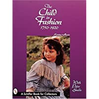The Child in Fashion: 1750-1920 (A Schiffer Book for Collect…
