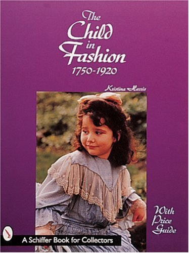 The Child in Fashion: 1750-1920 (A Schiffer Book for Collectors)