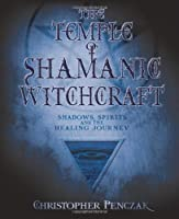 The Temple Of Shamanic Witchcraft: Shadows, Spirits, And The Healing Journey (Penczak Temple)