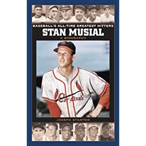 Stan Musial: A Biography (Baseball's All-Time Greatest Hitters)