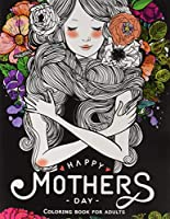 Happy Mother's Day Coloring Book for Adults: Flower and Floral With Quote to Color