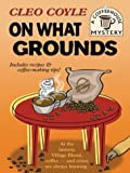 On What Grounds (Coffeehouse Mystery)