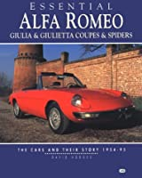 Essential Alfa Romeo Guilia & Giulietta Coupes & Spiders: The Cars and Their Story 1954-95