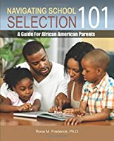 Navigating School Selection 101: A Guide for African American Parents (Navigating Schools)