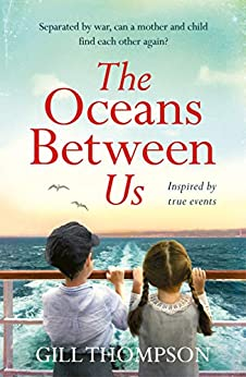 The Oceans Between Us: Inspired by heartbreaking true events, the riveting debut novel by [Thompson, Gill]
