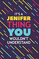 IT'S A JENIFER THING YOU WOULDN'T UNDERSTAND: Lined Notebook / Journal Gift, 120 Pages, 6x9, Soft Cover, Glossy Finish
