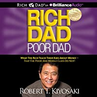 Rich Dad Poor Dad: What the Rich Teach Their Kids About Money - That the Poor and Middle Class Do Not!