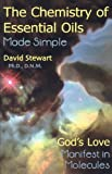 The Chemistry Of Essential Oils Made Simple: God's Love Manifest In Molecules