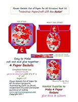 Flower Baskets Out of Paper for All Occasions: Valentines Paper Craft Gift Box