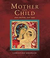 Mother and Child: Ever Ancient, Ever New