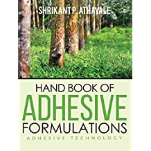 Hand Book of Adhesive Formulations : Adhesive Technology