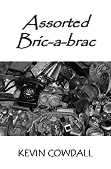 Assorted Bric-a-brac: Selected Poems by [Cowdall, Kevin]