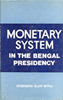 Monetary System in the Bengal Presidency, 1757-1835