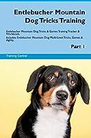 Entlebucher Mountain Dog Tricks Training Entlebucher Mountain Dog Tricks & Games Training Tracker & Workbook. Includes: Entlebucher Mountain Dog Multi-Level Tricks, Games & Agility. Part 1