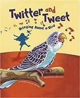 Twitter and Tweet: Bringing Home a Bird (Get a Pet)