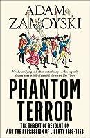 Phantom Terror: The Threat of Revolution and the Repression of Liberty 1789-1848 by Adam Zamoyski(2015-08-27)