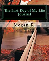 The Last Day of My Life: A Journal for Finding Purpose