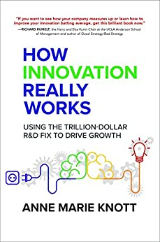 How Innovation Really Works: Using the Trillion-Dollar R&D Fix to Drive Growth by [Knott, Anne Marie]
