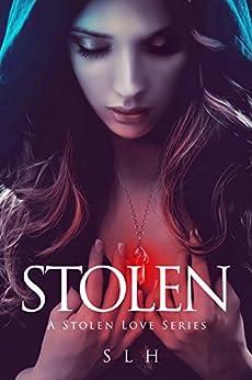 Stolen (A Stolen Love Series Book 1) by [H, S L]