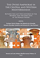 The Ovoid Amphorae in the Central and Western Mediterranean: Between the Last Two Centuries of the Republic and the Early Days of the Roman Empire (Roman and Late Antique Mediterranean Pottery)