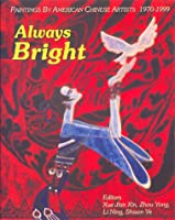 Always Bright: Paintings by Chinese Artists 1970-1999