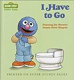I Have to Go (Sesame Street Toddler Books)