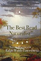 The Best Read Naturalist: Nature Writings of Ralph Waldo Emerson (Under the Sign of Nature: Explorations in Ecocriticism)