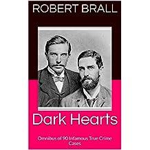 Dark Hearts: Omnibus of 90 Infamous True Crime Cases (English Edition)