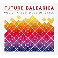 Vol. 2-Future Balearica-a New Wave of Chill