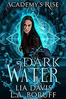 Dark Water: A Collective World Novel (Academy's Rise Book 2) by [Davis, Lia, Boruff, L.A.]