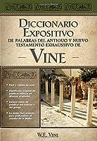 Diccionario expositivo de palabras del nuevo y antiguo testamento de Vine/ The Exposed Dictionary of the New and Ancient Testament of Vines