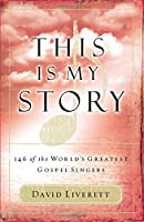 This is My Story: 146 of the World's Greatest Singers