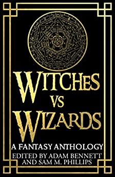[Bennett, Adam]のWITCHES VS WIZARDS: A Fantasy Anthology (English Edition)
