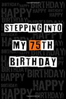 Stepping into my 75th Birthday: Birthday Journal Lined Notebook /Journal Gift, 120 Pages, 6 x 9,High Cover