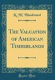 ティンバーランド The Valuation of American Timberlands (Classic Reprint)