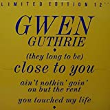 (They Long To Be) Close To You / Ain't Nothin' Goin' On But The Rent / You Touched My Life - Gwen Guthrie 12