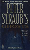 PETER STRAUB'S GHOSTS (HORROW WRITERS OF AMERICA ) (Horror Writers Association Presents)