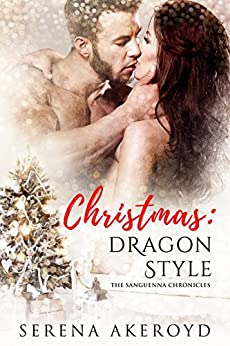Christmas: Dragon Style (The Sanguenna Chronicles Book 1) by [Akeroyd, Serena]