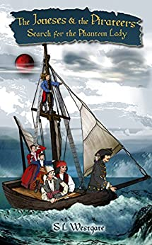 [Westgate, S L]のThe Joneses and the Pirateers: Search for the Phantom Lady (English Edition)