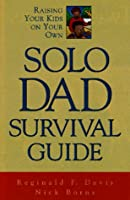Solo Dad Survival Guide: Raising Your Kids on Your Own