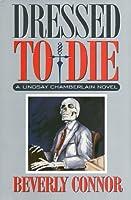 Dressed to Die: A Lindsay Chamberlain Novel (Lindsay Chamberlain Series/Beverly Connor)