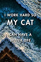 I Work Hard So My Cat Can Have a Better Life: Blank Lined Journal Notebook, Size 6x9, Gift Idea for Boss, Employee, Coworker, Friends, Office, Gift Ideas, Familly, Entrepreneur: Cover 6, New Year Resolutions & Goals, Christmas, Birthday