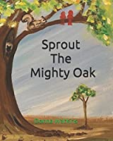 Sprout The Mighty Oak