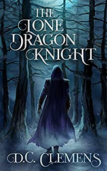 The Lone Dragon Knight (The Dragon Knight Series Book 1) by [Clemens, D.C.]