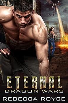 Eternal: A Paranormal Romance Novella Series (Dragon Wars Book 2) by [Royce, Rebecca]