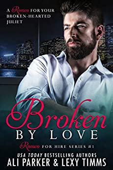 Broken By Love #1 (Romeo for Hire) by [Timms, Lexy, Parker, Ali]