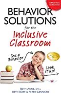 Behavior Solutions for the Inclusive Classroom: A Handy Reference Guide that Explains Behaviors Associated with Autism, Asperger's, ADHD, Sensory Processing Disorder, and other Special Needs