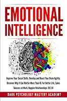 Emotional Intelligence: Improve Your Social Skills. Develop and Boost Your Brain Agility. Discover Why It Can Matter More Than IQ. For Better Life, Sales Success at Work, Happier Relationships. EQ 2.0