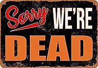 申し訳ありませんが死んでいます 金属スズヴィンテージ安全標識警告サインディスプレイボードスズサインポスター看板建設現場通りの学校のバーに適した